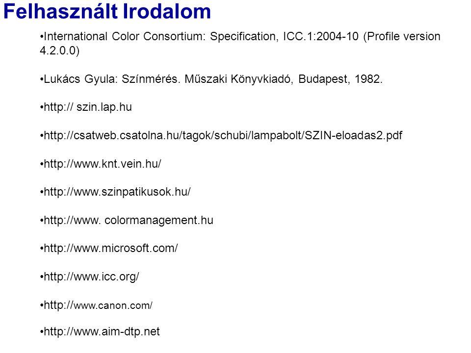 Felhasznált Irodalom International Color Consortium: Specification, ICC.1:2004-10 (Profile version 4.2.0.0) Lukács Gyula: Színmérés.