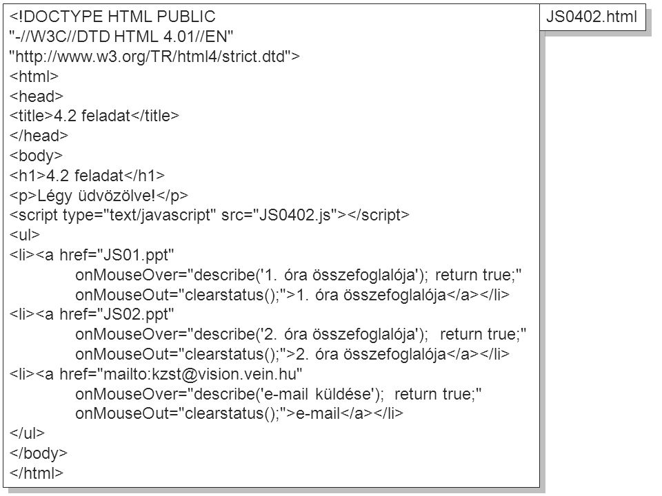 <!DOCTYPE HTML PUBLIC -//W3C//DTD HTML 4.01//EN http://www.w3.org/TR/html4/strict.dtd > 4.2 feladat 4.2 feladat Légy üdvözölve.