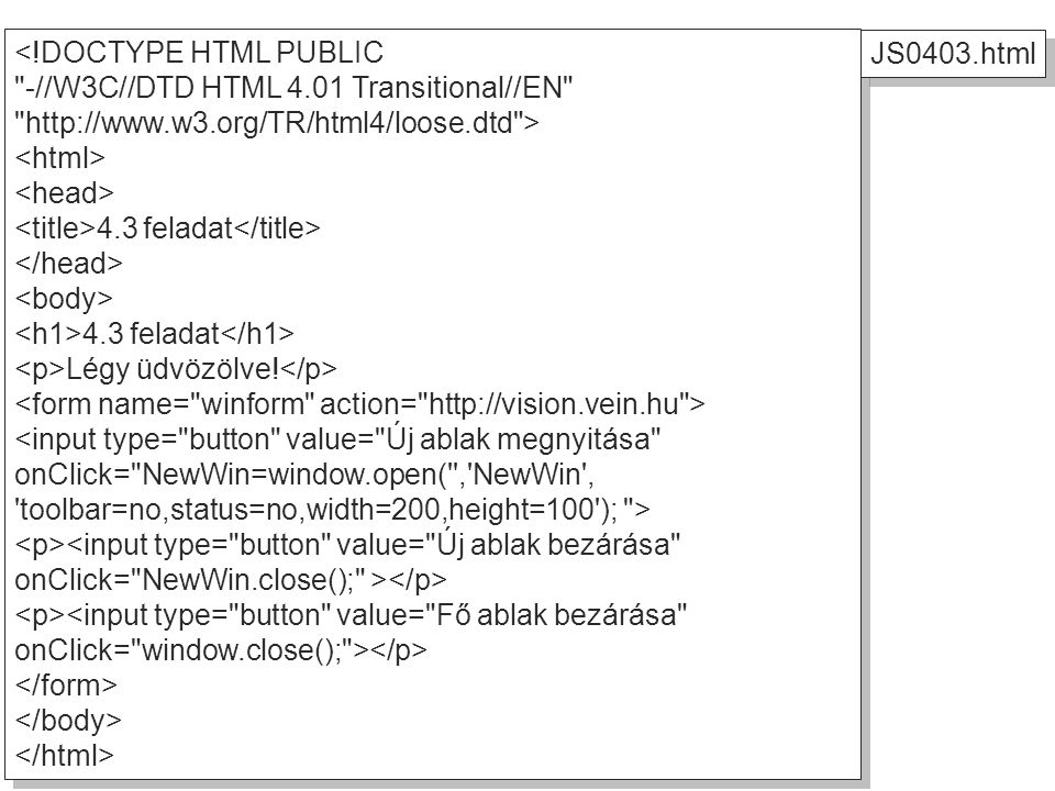 <!DOCTYPE HTML PUBLIC -//W3C//DTD HTML 4.01 Transitional//EN http://www.w3.org/TR/html4/loose.dtd > 4.3 feladat 4.3 feladat Légy üdvözölve.