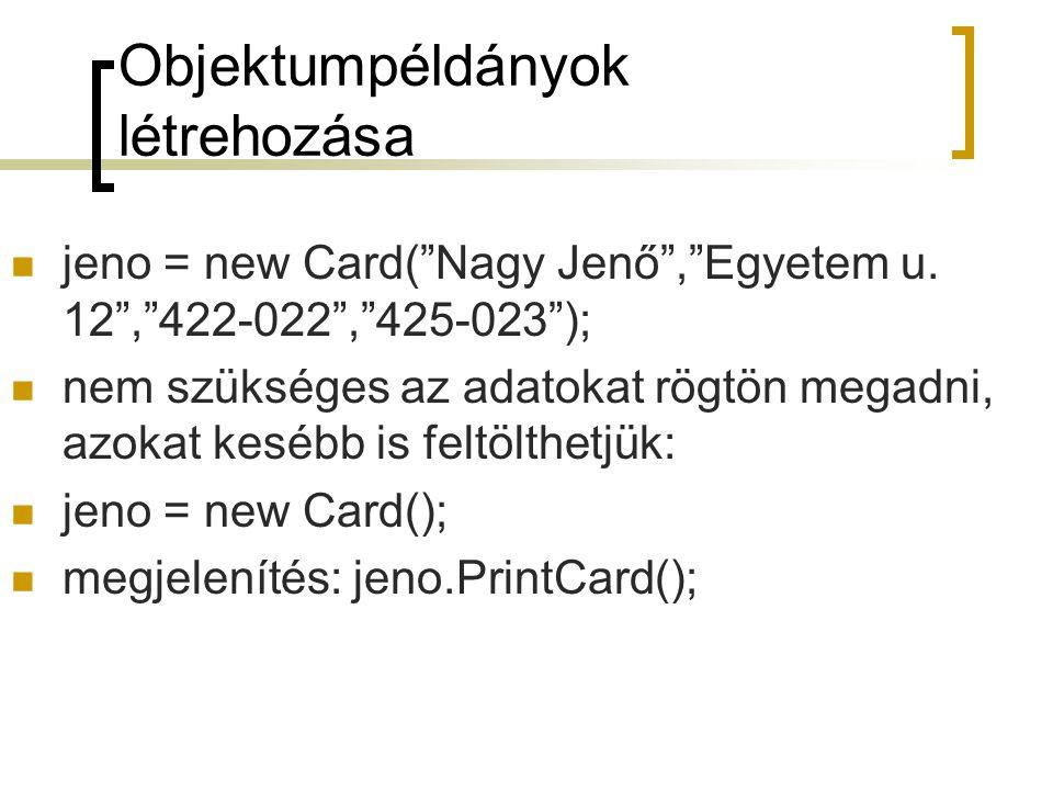 Objektumpéldányok létrehozása jeno = new Card( Nagy Jenő , Egyetem u.