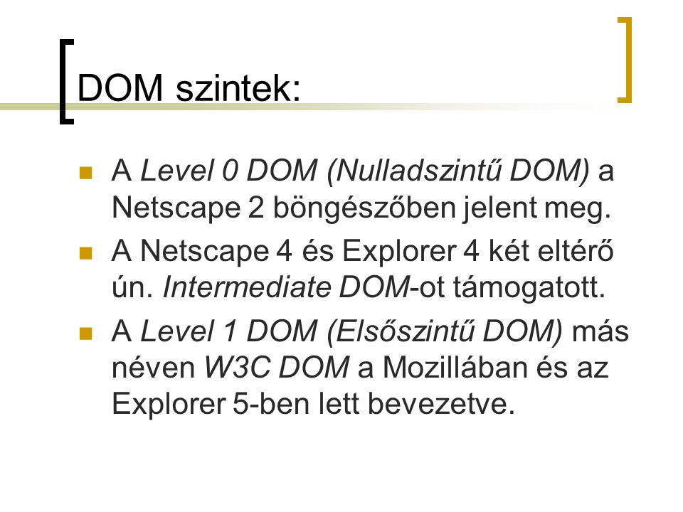DOM szintek: A Level 0 DOM (Nulladszintű DOM) a Netscape 2 böngészőben jelent meg.