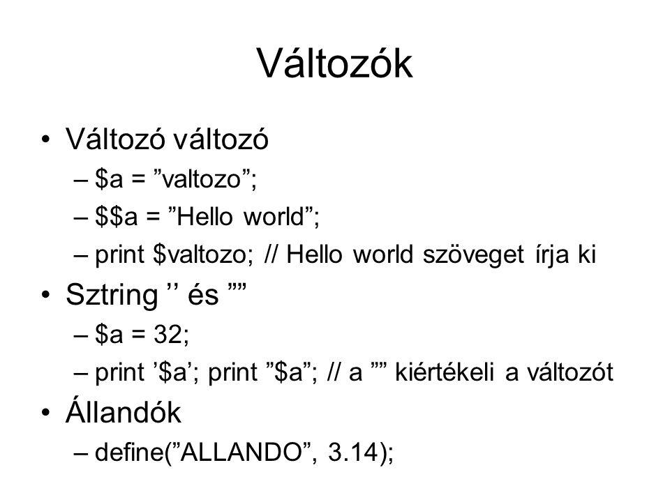 Változók Változó változó –$a = valtozo ; –$$a = Hello world ; –print $valtozo; // Hello world szöveget írja ki Sztring '' és –$a = 32; –print '$a'; print $a ; // a kiértékeli a változót Állandók –define( ALLANDO , 3.14);