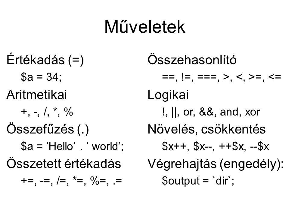 Műveletek Értékadás (=) $a = 34; Aritmetikai +, -, /, *, % Összefűzés (.) $a = 'Hello'.