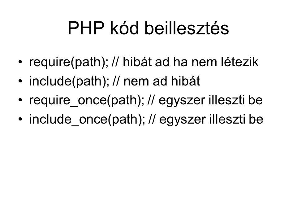 PHP kód beillesztés require(path); // hibát ad ha nem létezik include(path); // nem ad hibát require_once(path); // egyszer illeszti be include_once(path); // egyszer illeszti be