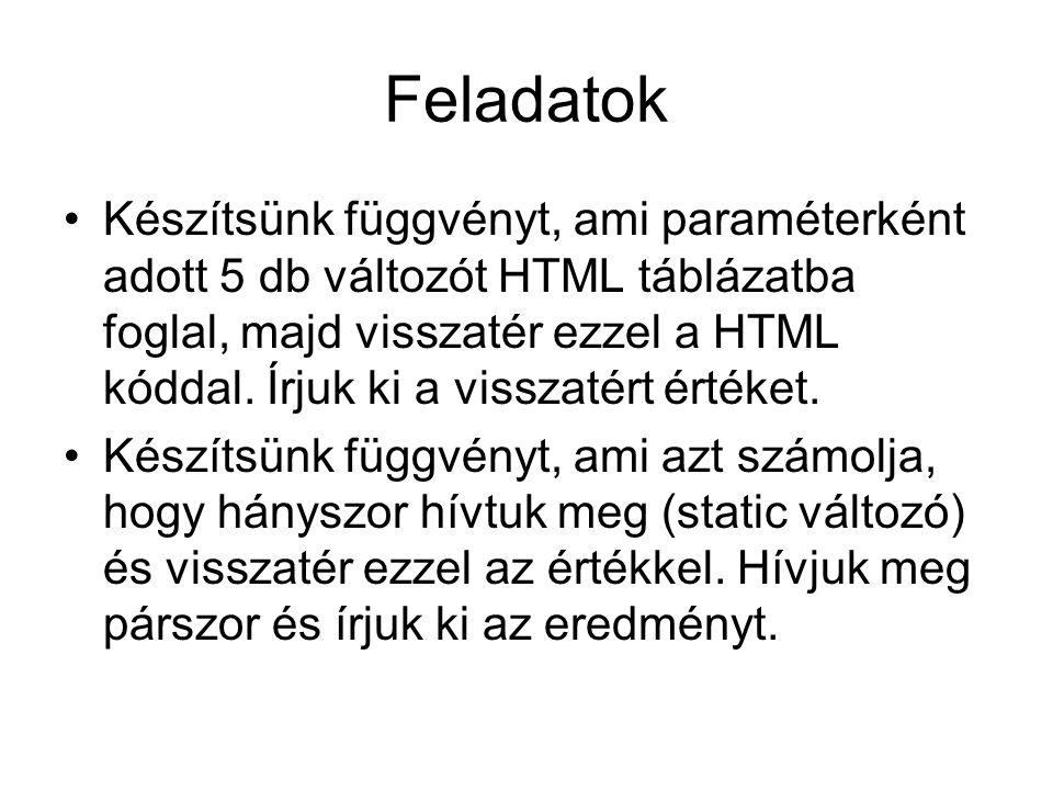 Feladatok Készítsünk függvényt, ami paraméterként adott 5 db változót HTML táblázatba foglal, majd visszatér ezzel a HTML kóddal.