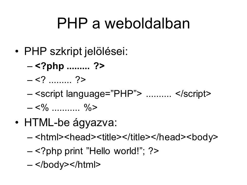 PHP a weboldalban PHP szkript jelölései: – –.......... – HTML-be ágyazva: –