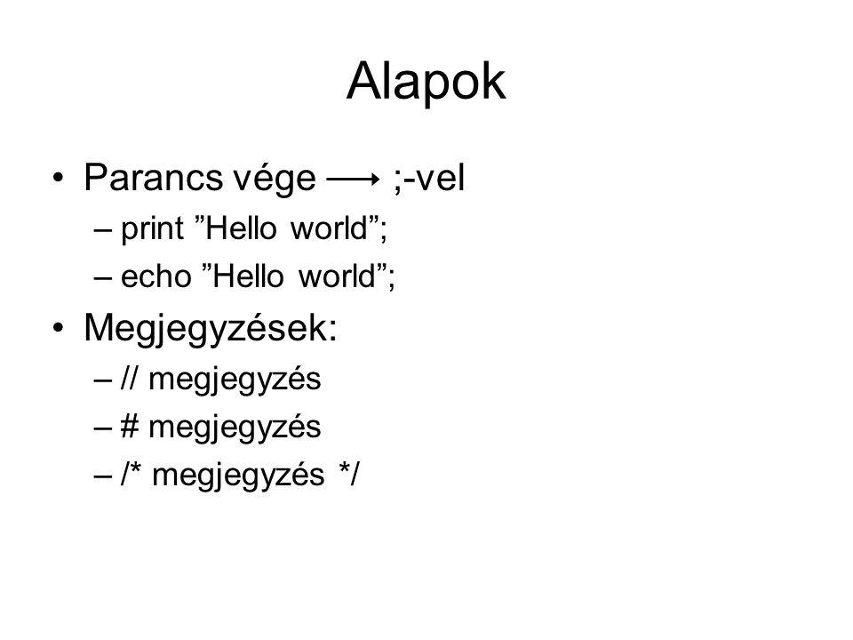 Alapok Parancs vége;-vel –print Hello world ; –echo Hello world ; Megjegyzések: –// megjegyzés –# megjegyzés –/* megjegyzés */