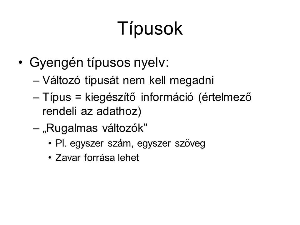 """Típusok Gyengén típusos nyelv: –Változó típusát nem kell megadni –Típus = kiegészítő információ (értelmező rendeli az adathoz) –""""Rugalmas változók Pl."""