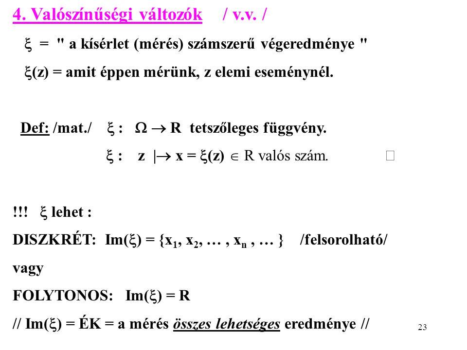 23 4. Valószínűségi változók / v.v. /  =