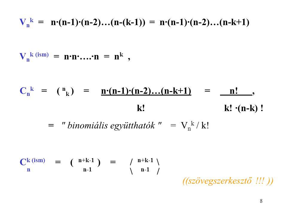 8 V n k = n·(n-1)·(n-2)…(n-(k-1)) = n·(n-1)·(n-2)…(n-k+1) V n k (ism) = n·n·….·n = n k, C n k = ( n k ) = n·(n-1)·(n-2)…(n-k+1) = n!, k! k! ·(n-k) ! =