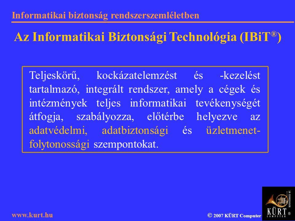 Informatikai biztonság rendszerszemléletben © 2007 KÜRT Computer www.kurt.hu Teljeskörű, kockázatelemzést és -kezelést tartalmazó, integrált rendszer,