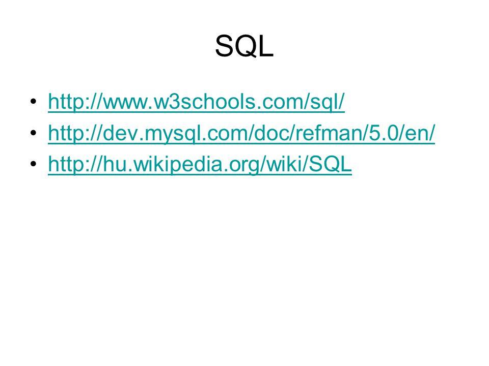 SQL http://www.w3schools.com/sql/ http://dev.mysql.com/doc/refman/5.0/en/ http://hu.wikipedia.org/wiki/SQL