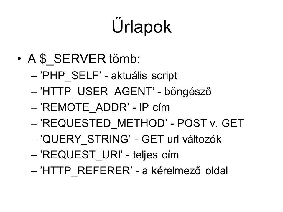 Űrlapok A $_SERVER tömb: –'PHP_SELF' - aktuális script –'HTTP_USER_AGENT' - böngésző –'REMOTE_ADDR' - IP cím –'REQUESTED_METHOD' - POST v.
