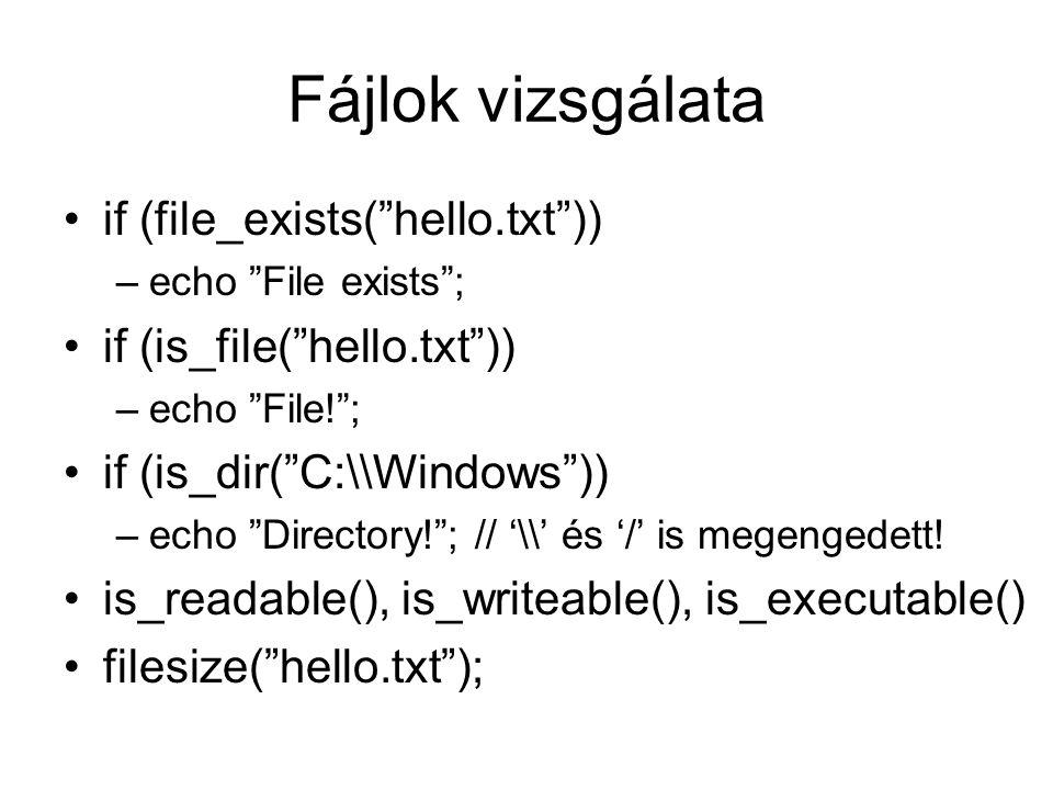 Fájlok vizsgálata if (file_exists( hello.txt )) –echo File exists ; if (is_file( hello.txt )) –echo File! ; if (is_dir( C:\\Windows )) –echo Directory! ; // '\\' és '/' is megengedett.