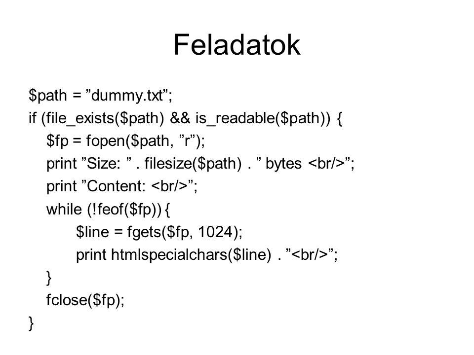 Feladatok $path = dummy.txt ; if (file_exists($path) && is_readable($path)) { $fp = fopen($path, r ); print Size: .