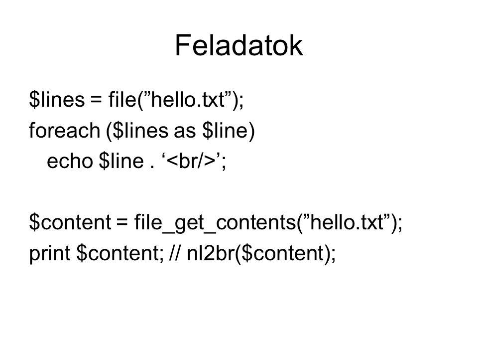 Feladatok $lines = file( hello.txt ); foreach ($lines as $line) echo $line.