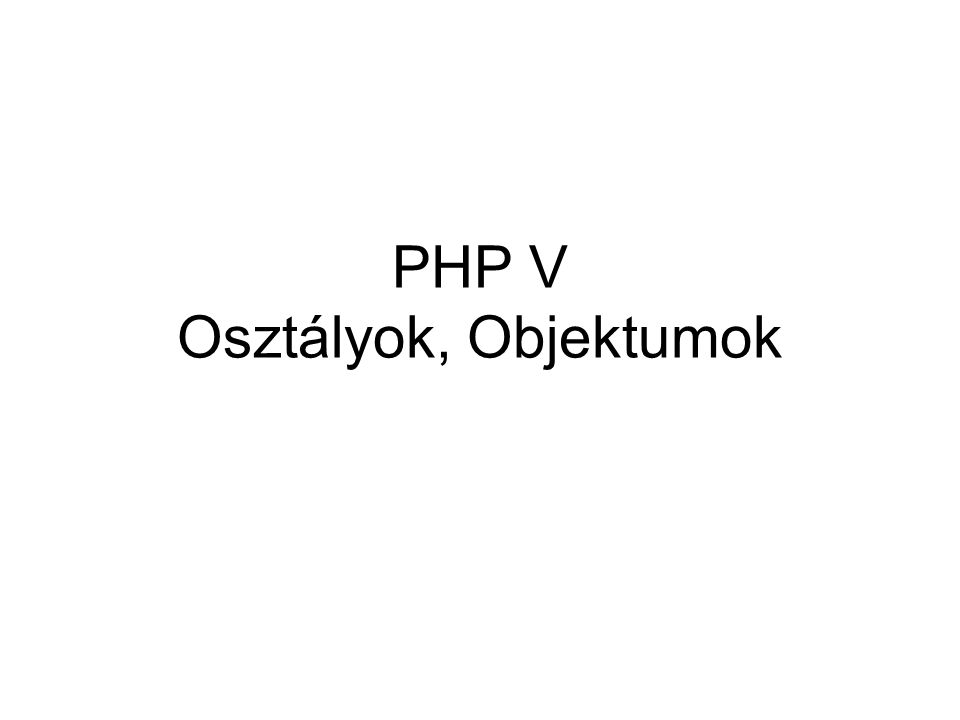 Osztály class Person { var $name; // tulajdonság, változó function getName() { // metódus, tagfüggvény return $this->name; } function setName($name) { $this->name = $name; } $p = new Person(); $p->setName( Pali ); var_dump($p);