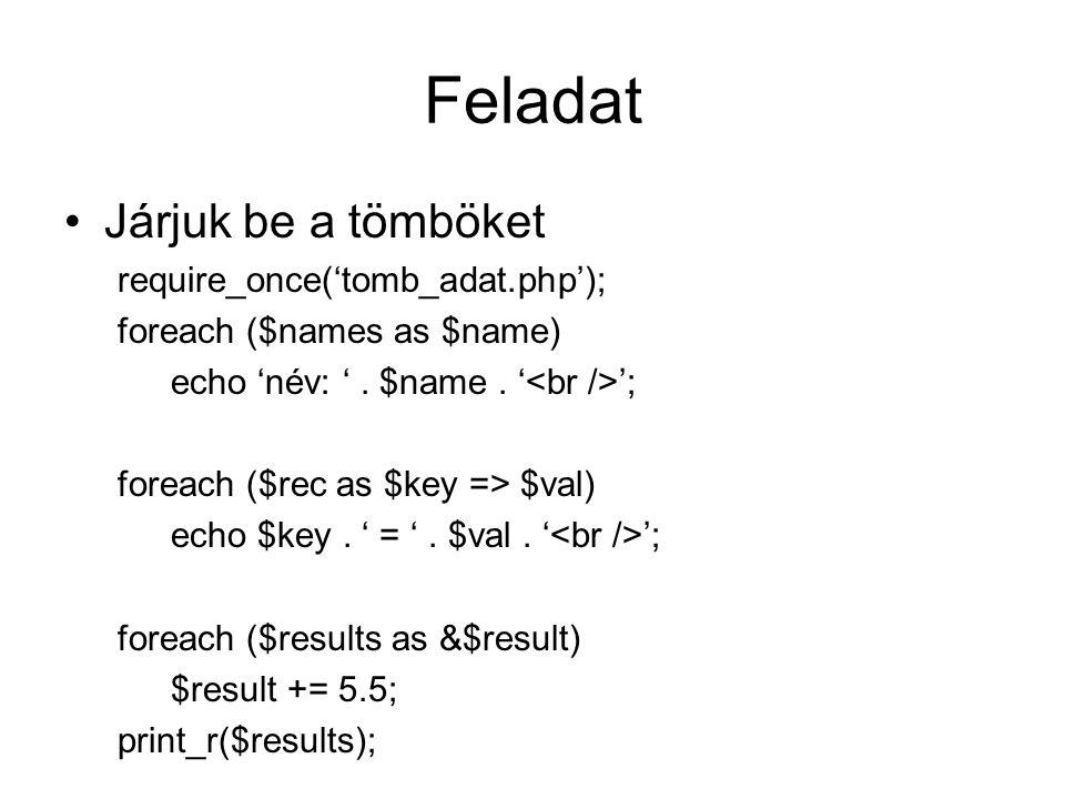 Tömbök Rendezés: –$cities = array('Paris', 'London', 'Berlin'); –sort($cities); // rsort(), usort() –foreach ($cities as $key => $city) echo 'City '.