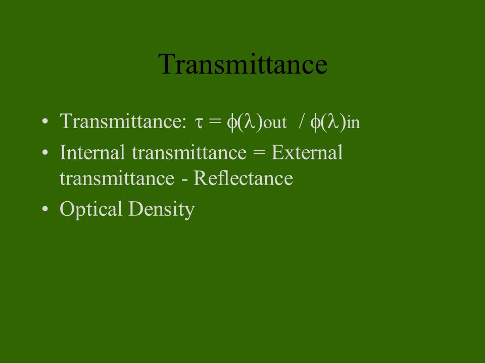 Transmittance Transmittance:  =  ( ) out /  ( ) in Internal transmittance = External transmittance - Reflectance Optical Density