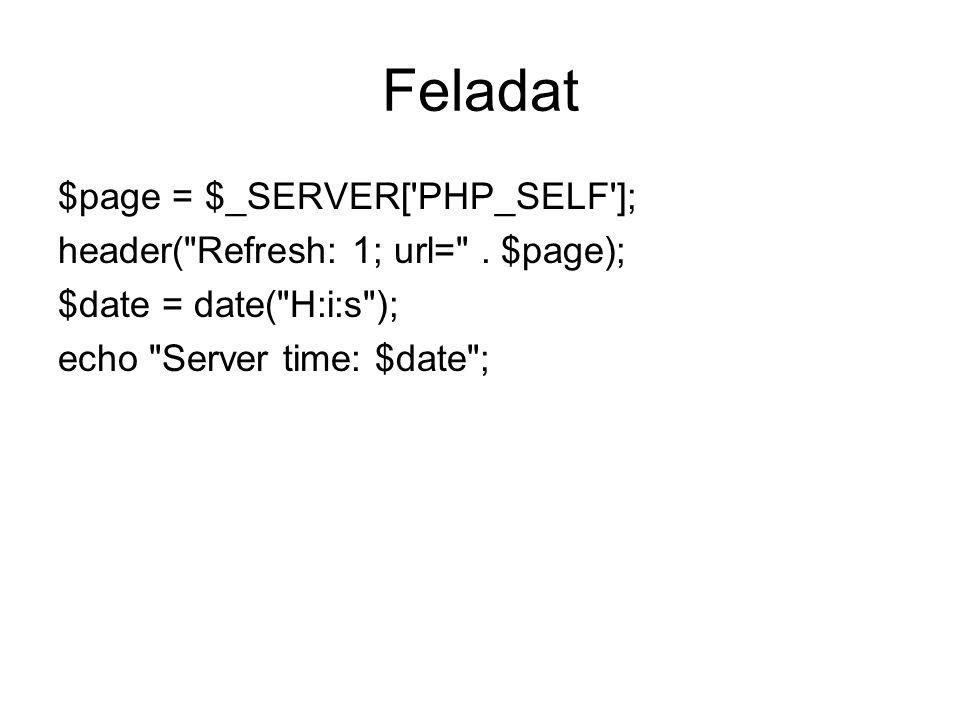 Feladat $page = $_SERVER[ PHP_SELF ]; header( Refresh: 1; url= .