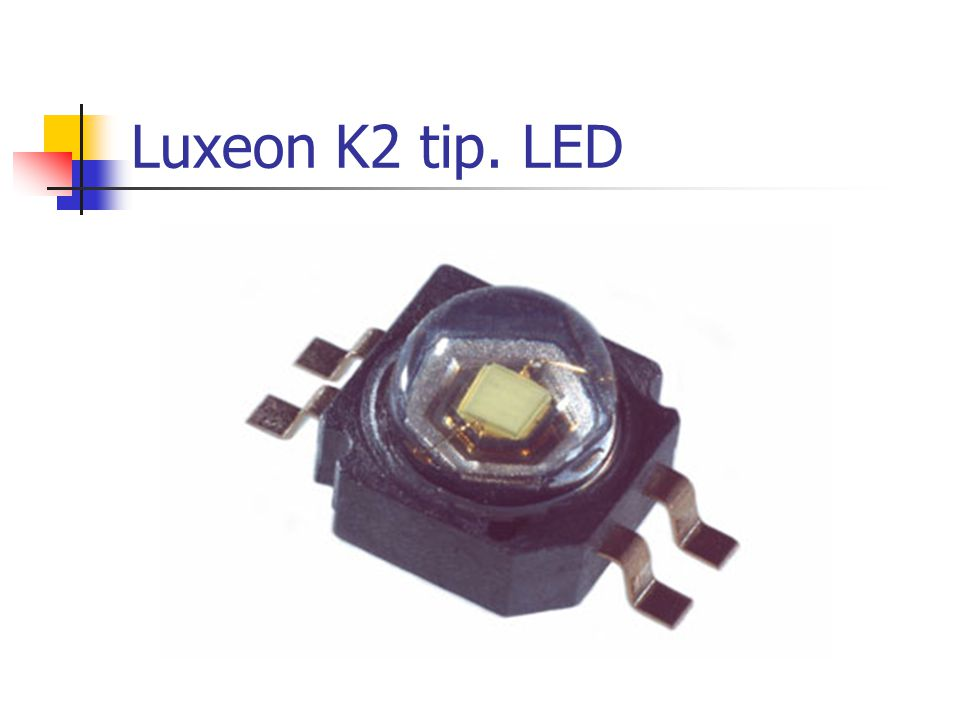 Luxeon K2 tip. LED