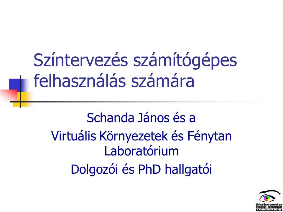Színtervezés számítógépes felhasználás számára Schanda János és a Virtuális Környezetek és Fénytan Laboratórium Dolgozói és PhD hallgatói