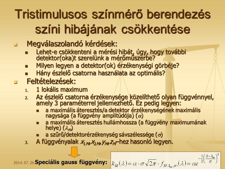2014. 07. 26.5 Tristimulusos színmérő berendezés színi hibájának csökkentése Megválaszolandó kérdések: Megválaszolandó kérdések: Lehet-e csökkenteni a