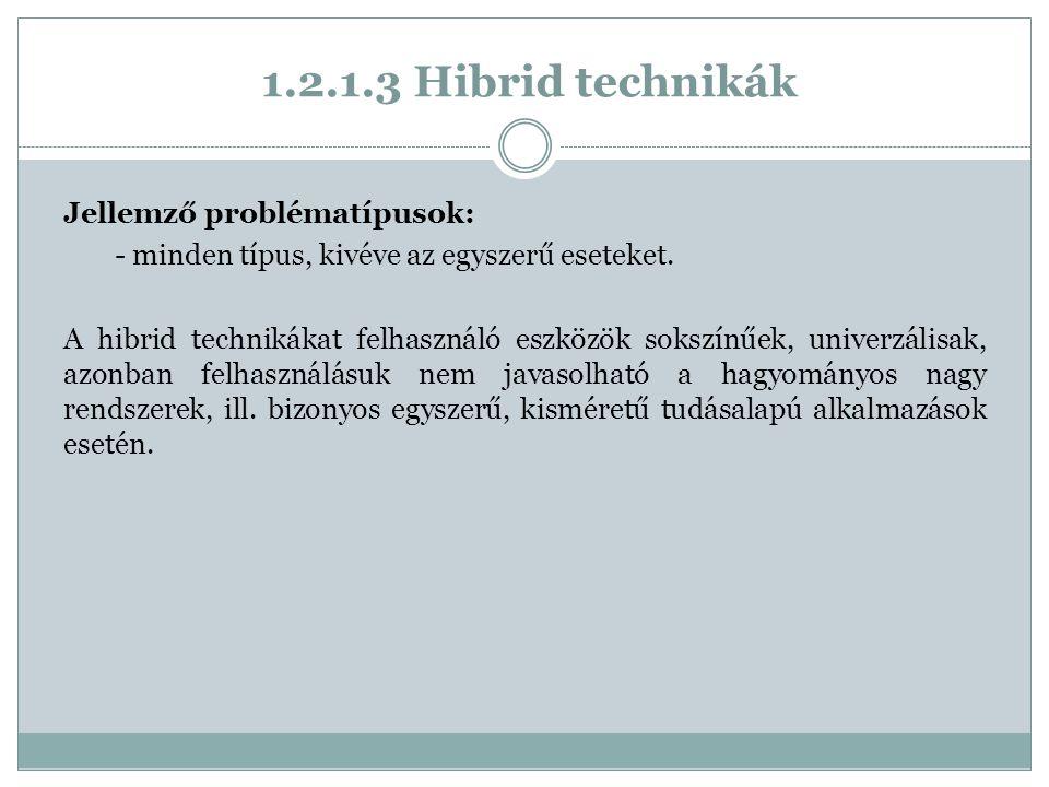 1.2.1.3 Hibrid technikák Jellemző problématípusok: - minden típus, kivéve az egyszerű eseteket.
