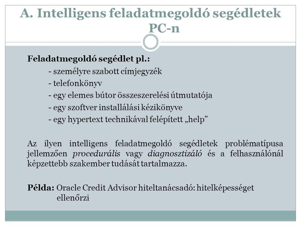 A. Intelligens feladatmegoldó segédletek PC-n Feladatmegoldó segédlet pl.: - személyre szabott címjegyzék - telefonkönyv - egy elemes bútor összeszere
