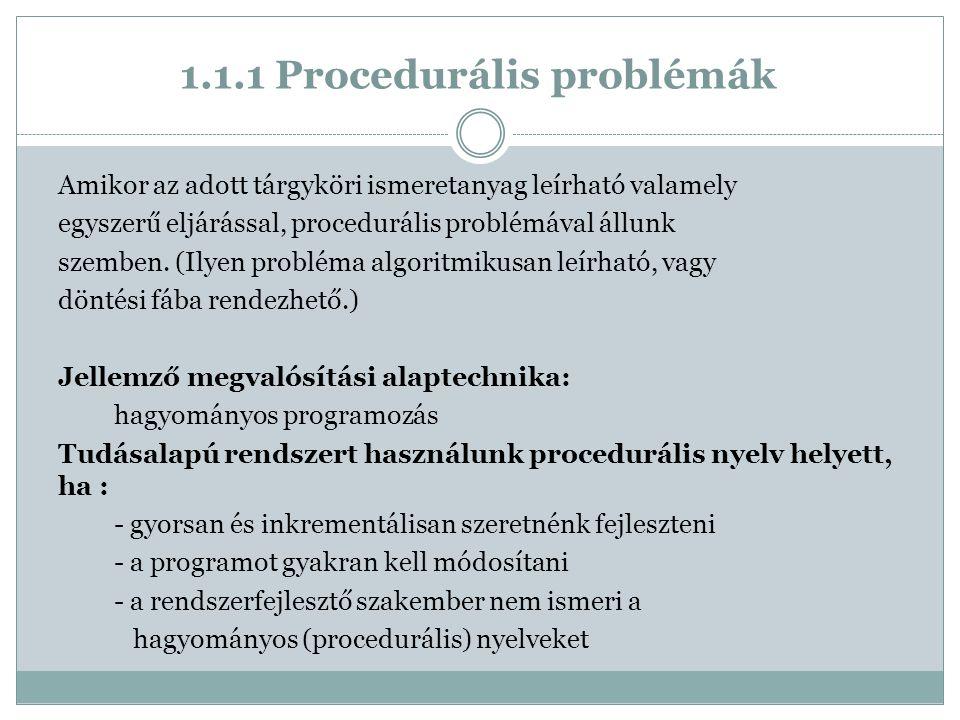 1.1.1 Procedurális problémák Amikor az adott tárgyköri ismeretanyag leírható valamely egyszerű eljárással, procedurális problémával állunk szemben.