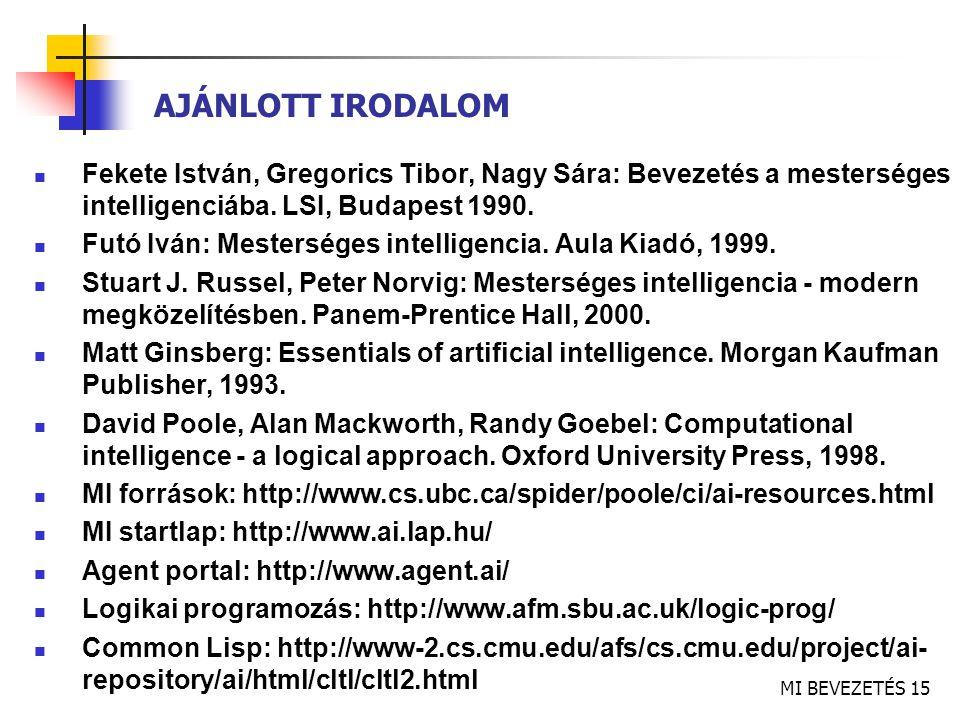 MI BEVEZETÉS 15 AJÁNLOTT IRODALOM Fekete István, Gregorics Tibor, Nagy Sára: Bevezetés a mesterséges intelligenciába.