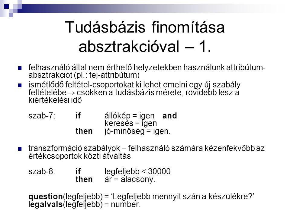 Tudásbázis finomítása absztrakcióval – 1. felhasználó által nem érthető helyzetekben használunk attribútum- absztrakciót (pl.: fej-attribútum) ismétlő