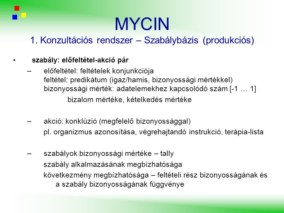 MYCIN szabály: előfeltétel-akció pár –előfeltétel: feltételek konjunkciója feltétel: predikátum (igaz/hamis, bizonyossági mértékkel) bizonyossági mért