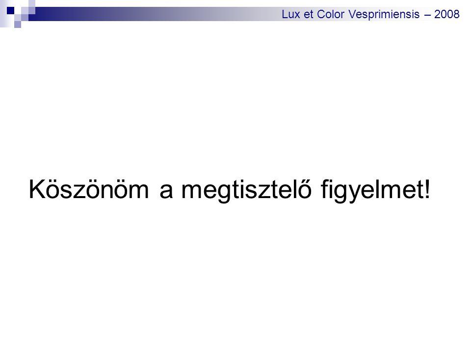 Köszönöm a megtisztelő figyelmet! Lux et Color Vesprimiensis – 2008