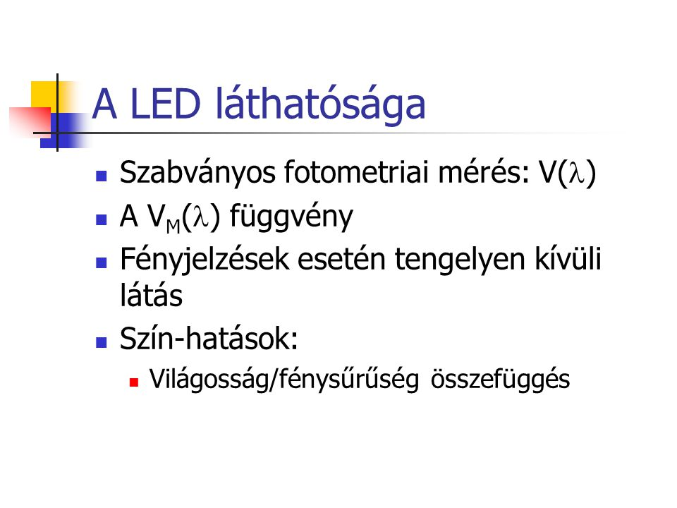 A LED láthatósága Szabványos fotometriai mérés: V( ) A V M ( ) függvény Fényjelzések esetén tengelyen kívüli látás Szín-hatások: Világosság/fénysűrűsé