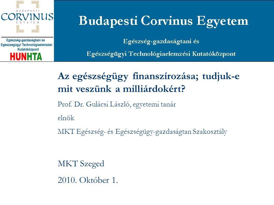 Az egészségügy finanszírozása; tudjuk-e mit veszünk a milliárdokért? Prof. Dr. Gulácsi László, egyetemi tanár elnök MKT Egészség- és Egészségügy-gazda
