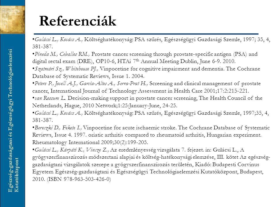 Referenciák Gulácsi L., Kovács A., Költséghatékonyság: PSA szűrés, Egészségügyi Gazdasági Szemle, 1997; 35, 4, 381-387. Pineda M., Ceballos RM., Prost