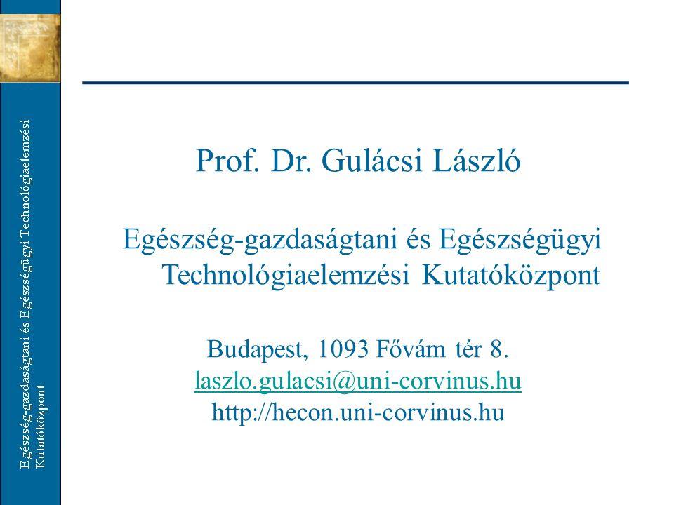Prof. Dr. Gulácsi László Egészség-gazdaságtani és Egészségügyi Technológiaelemzési Kutatóközpont Budapest, 1093 Fővám tér 8. laszlo.gulacsi@uni-corvin