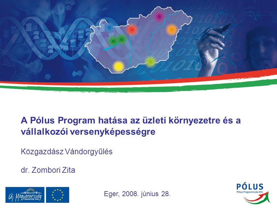 A Pólus Program hatása az üzleti környezetre és a vállalkozói versenyképességre Közgazdász Vándorgyűlés dr. Zombori Zita Eger, 2008. június 28.