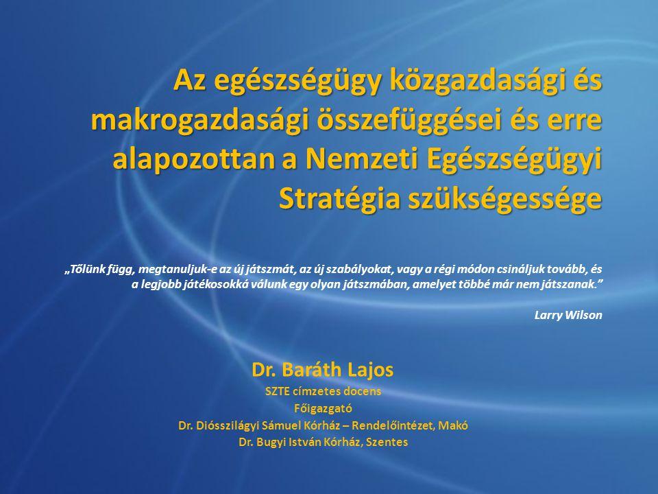 Az egészségügy közgazdasági és makrogazdasági összefüggései és erre alapozottan a Nemzeti Egészségügyi Stratégia szükségessége Az egészségügy közgazda