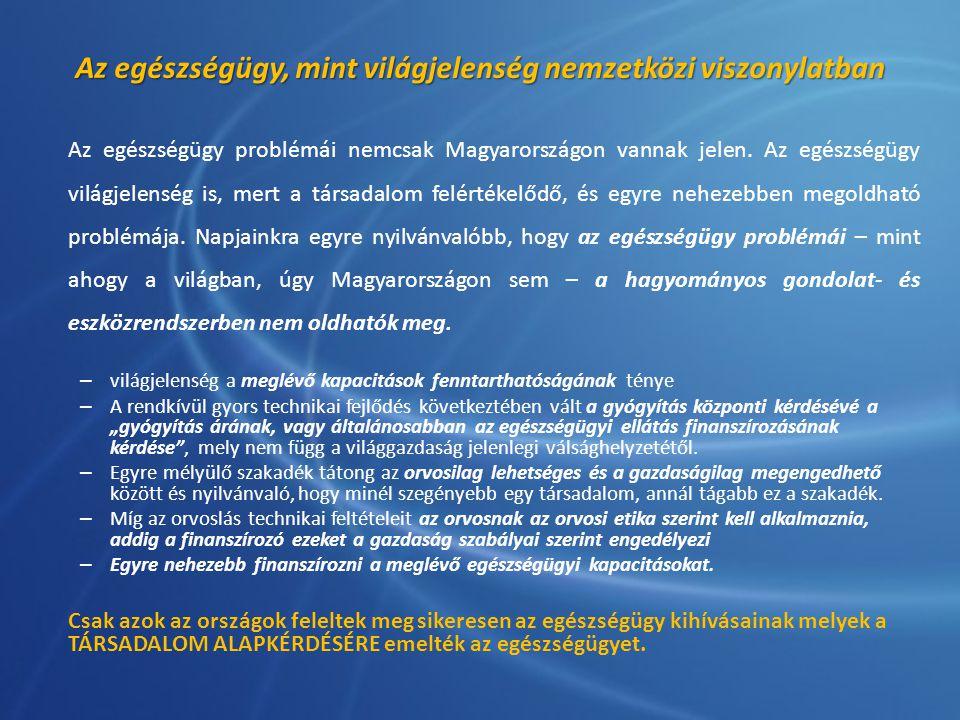 Az egészségügy, mint világjelenség nemzetközi viszonylatban Az egészségügy problémái nemcsak Magyarországon vannak jelen. Az egészségügy világjelenség