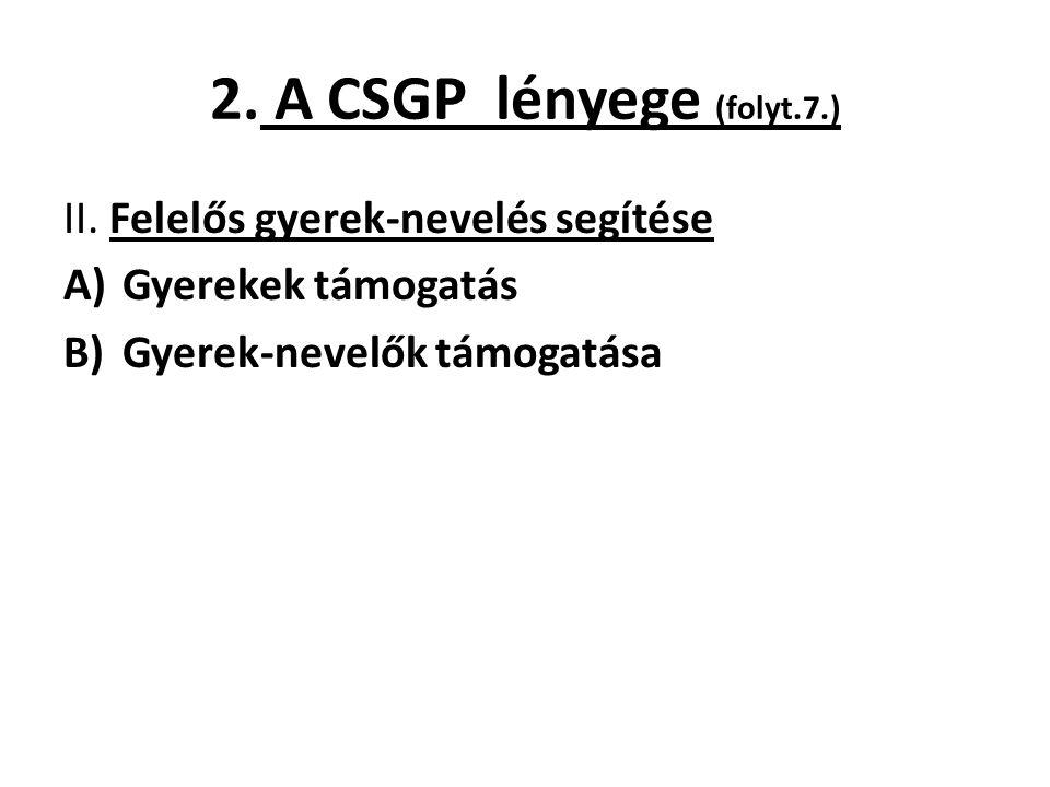 2. A CSGP lényege (folyt.7.) II. Felelős gyerek-nevelés segítése A)Gyerekek támogatás B)Gyerek-nevelők támogatása