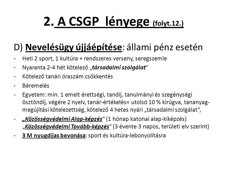 2. A CSGP lényege (folyt.12.) D) Nevelésügy újjáépítése: állami pénz esetén -Heti 2 sport, 1 kultúra + rendszeres verseny, seregszemle -Nyaranta 2-4 h