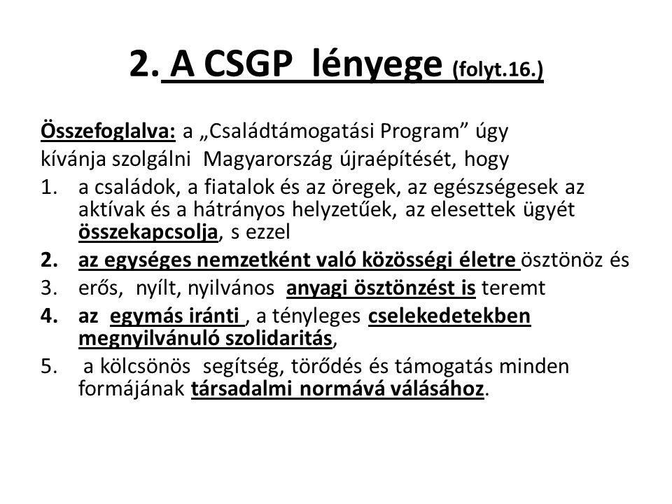 """2. A CSGP lényege (folyt.16.) Összefoglalva: a """"Családtámogatási Program"""" úgy kívánja szolgálni Magyarország újraépítését, hogy 1.a családok, a fiatal"""