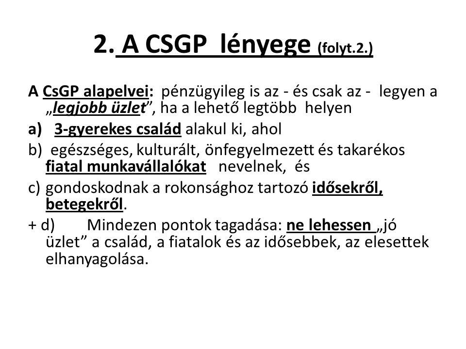 """2. A CSGP lényege (folyt.2.) A CsGP alapelvei: pénzügyileg is az - és csak az - legyen a """"legjobb üzlet"""", ha a lehető legtöbb helyen a)3-gyerekes csal"""