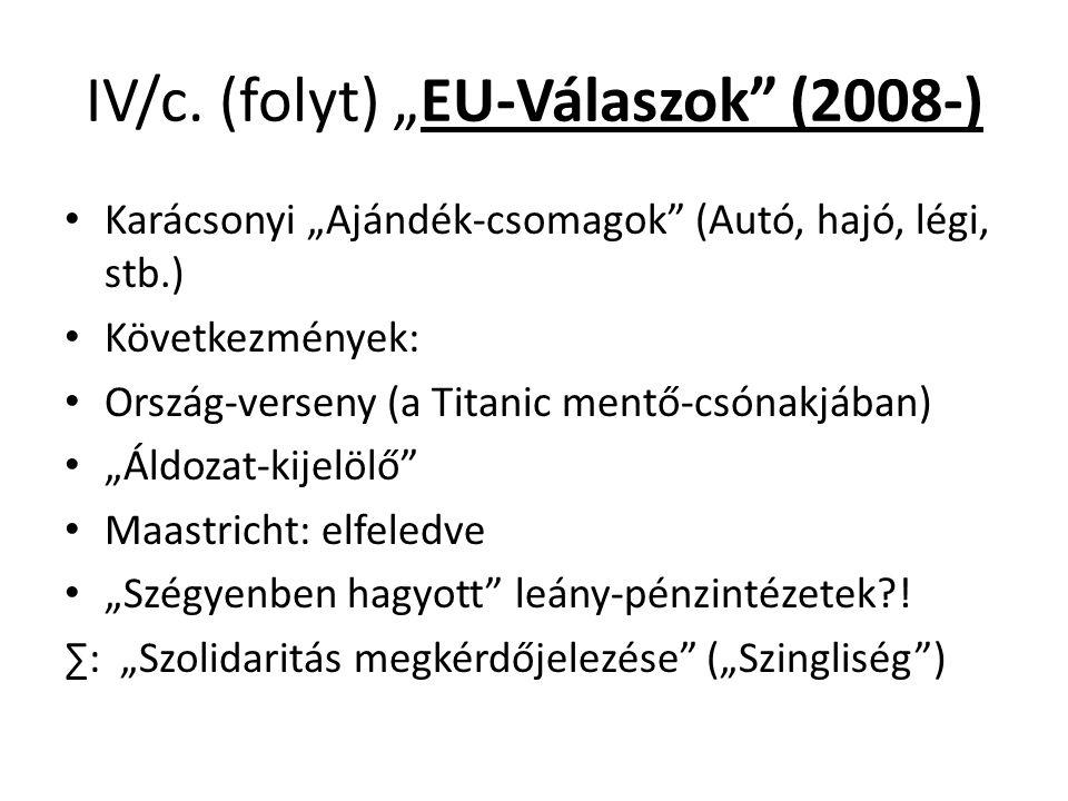 """IV/c. (folyt) """"EU-Válaszok"""" (2008-) Karácsonyi """"Ajándék-csomagok"""" (Autó, hajó, légi, stb.) Következmények: Ország-verseny (a Titanic mentő-csónakjában"""