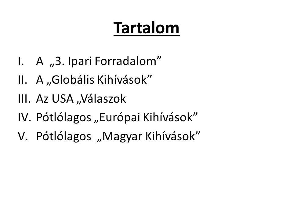 """Tartalom I.A """"3. Ipari Forradalom"""" II.A """"Globális Kihívások"""" III.Az USA """"Válaszok IV.Pótlólagos """"Európai Kihívások"""" V.Pótlólagos """"Magyar Kihívások"""""""