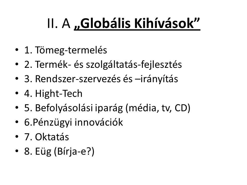 """II. A """"Globális Kihívások"""" 1. Tömeg-termelés 2. Termék- és szolgáltatás-fejlesztés 3. Rendszer-szervezés és –irányítás 4. Hight-Tech 5. Befolyásolási"""