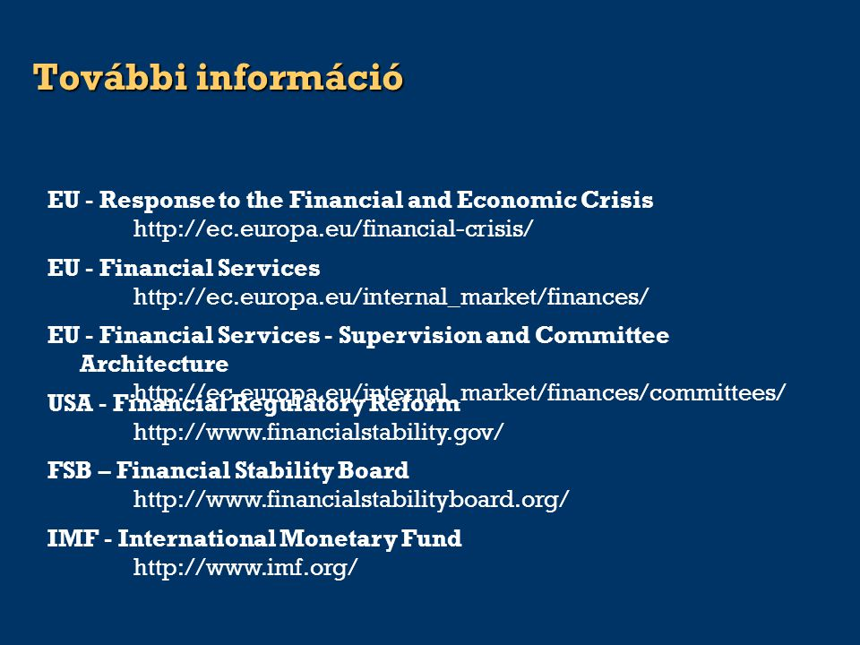 További információ FSB – Financial Stability Board http://www.financialstabilityboard.org/ EU - Financial Services http://ec.europa.eu/internal_market