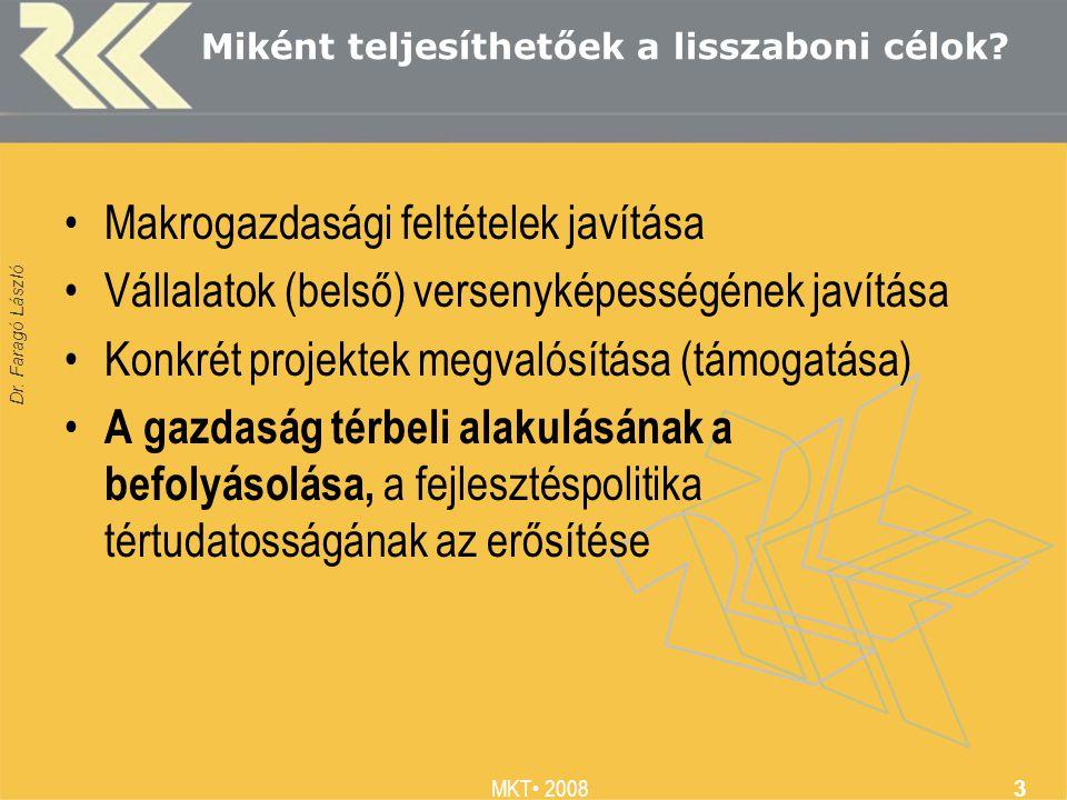 Dr. Faragó László MKT 2008 3 Miként teljesíthetőek a lisszaboni célok? Makrogazdasági feltételek javítása Vállalatok (belső) versenyképességének javít